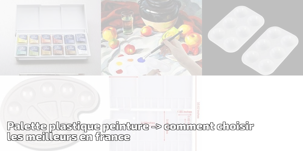 Palette Plastique Peinture Pour 2019  U003e Comment Choisir Les Meilleurs En  France | Meilleure Peinture